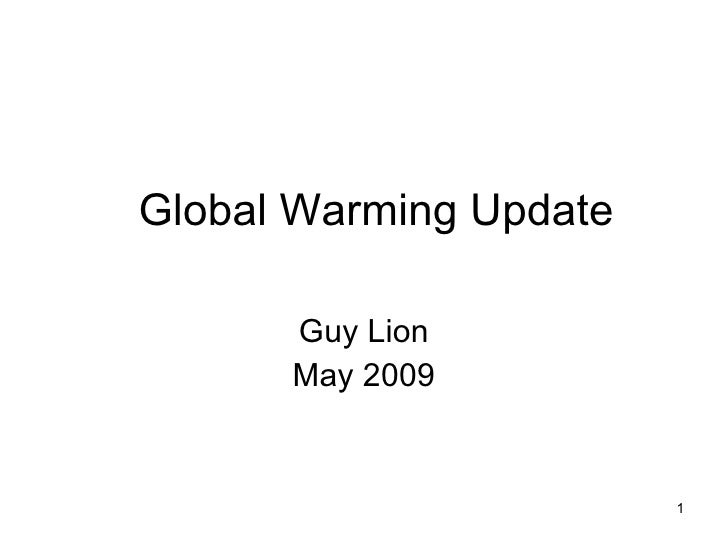 Global Warming Update Guy Lion May 2009