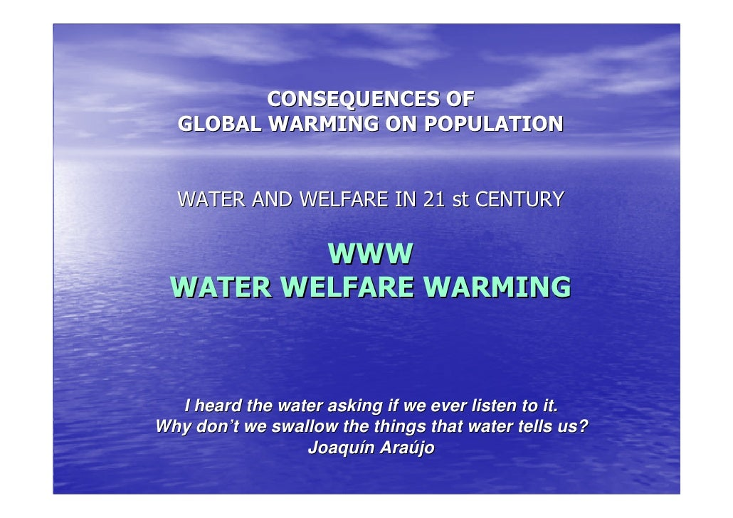 CONSEQUENCES OF   GLOBAL WARMING ON POPULATION     WATER AND WELFARE IN 21 st CENTURY           WWW  WATER WELFARE WARMING...