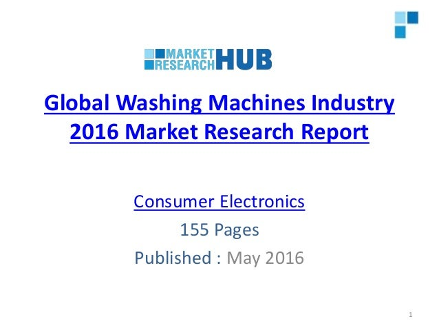 Global Washing Machines Industry 2016 Market Research Report Consumer Electronics 155 Pages Published : May 2016 1