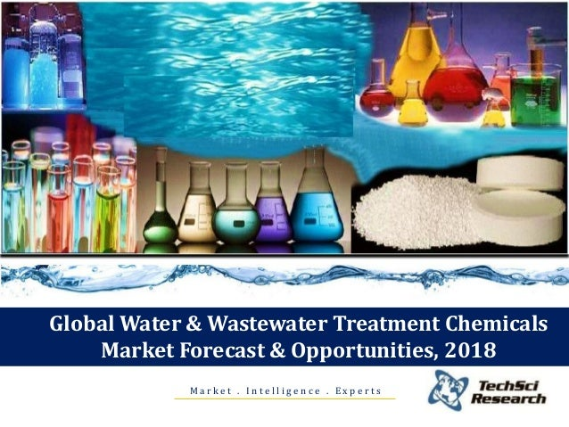 Global Water & Wastewater Treatment Chemicals Market Forecast & Opportunities, 2018 M a r k e t . I n t e l l i g e n c e ...