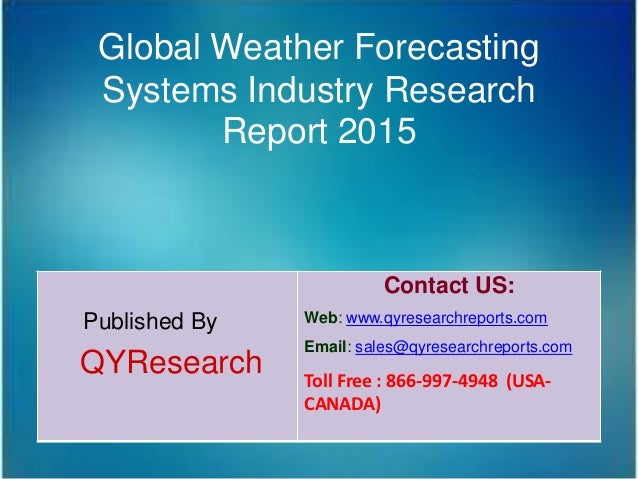 Global Weather Forecasting Systems Industry Research Report 2015 Published By QYResearch Contact US: Web: www.qyresearchre...