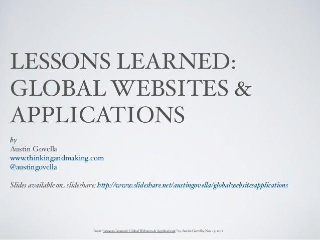 LESSONS LEARNED:GLOBAL WEBSITES &APPLICATIONSbyAustin Govellawww.thinkingandmaking.com@austingovellaSlides available on sl...