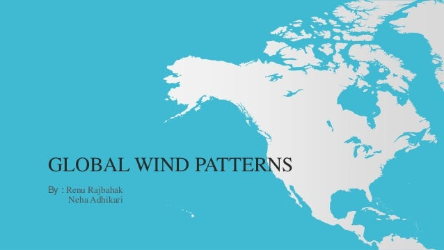 GLOBAL WIND PATTERNS By : Renu Rajbahak Neha Adhikari