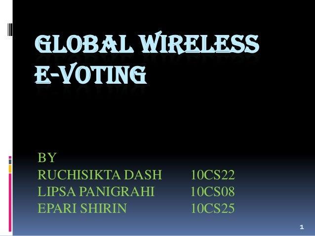 GLOBAL WIRELESS E-VOTING BY RUCHISIKTA DASH 10CS22 LIPSA PANIGRAHI 10CS08 EPARI SHIRIN 10CS25 1