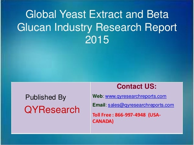 Global Yeast Extract and Beta Glucan Industry Research Report 2015 Published By QYResearch Contact US: Web: www.qyresearch...