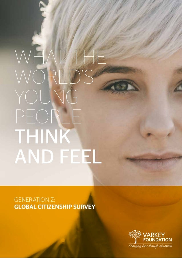 WHAT THE WORLD'S YOUNG PEOPLE THINK AND FEEL GENERATION Z: GLOBAL CITIZENSHIP SURVEY