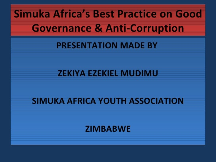 Simuka Africa's Best Practice on Good Governance & Anti-Corruption <ul><li>PRESENTATION MADE BY  </li></ul><ul><li>ZEKIYA ...