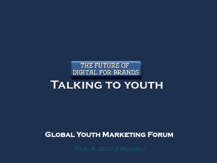 Global Youth Marketing Forum      Feb. 9, 2011 | Mumbai
