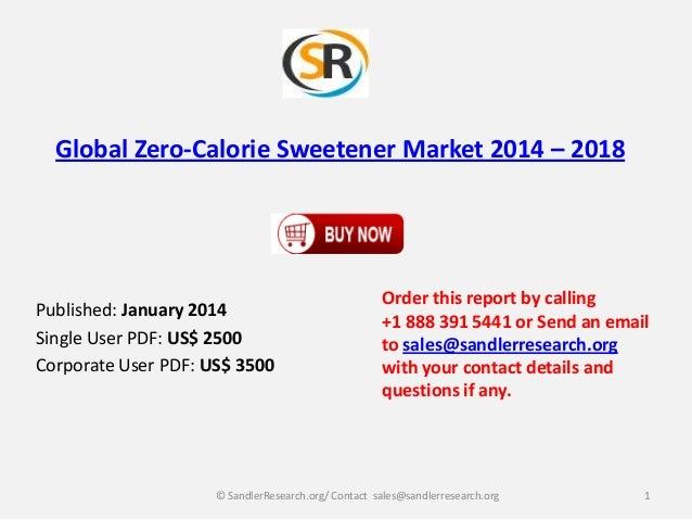 Global Zero-Calorie Sweetener Market 2014 – 2018  Published: January 2014 Single User PDF: US$ 2500 Corporate User PDF: US...