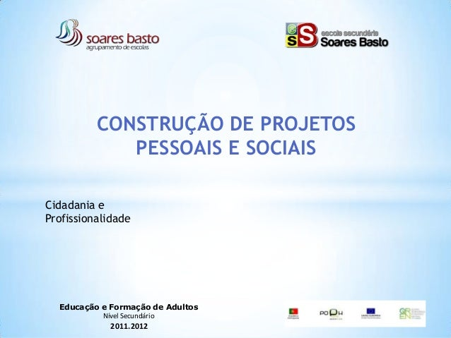 CONSTRUÇÃO DE PROJETOS             PESSOAIS E SOCIAISCidadania eProfissionalidade  Educação e Formação de Adultos         ...