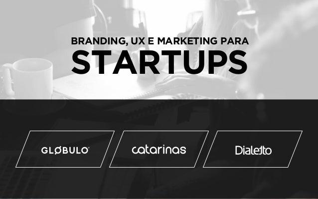 BRANDING, UX E MARKETING PARA STARTUPS