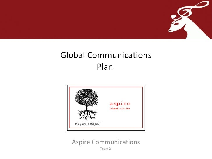 Global Communications Plan  Aspire Communications Team 2