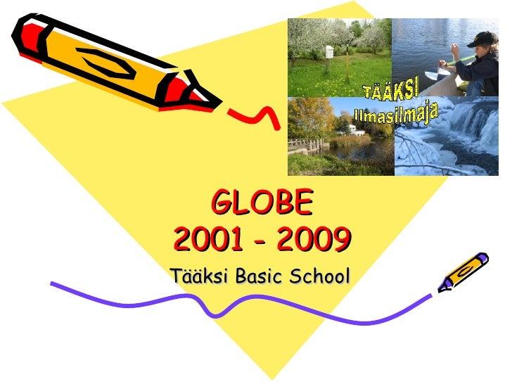 GLOBE 2001 - 2009 Tääksi Basic School