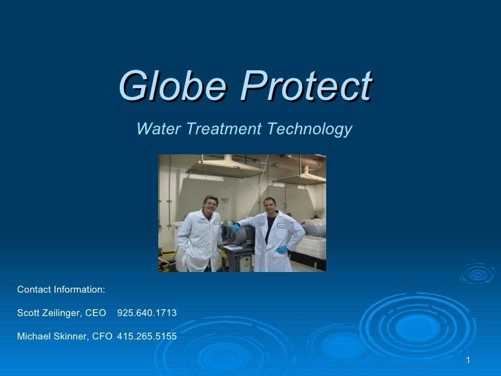 Globe Protect Water Treatment Technology Contact Information: Scott Zeilinger, CEO  925.640.1713 Michael Skinner, CFO 415....