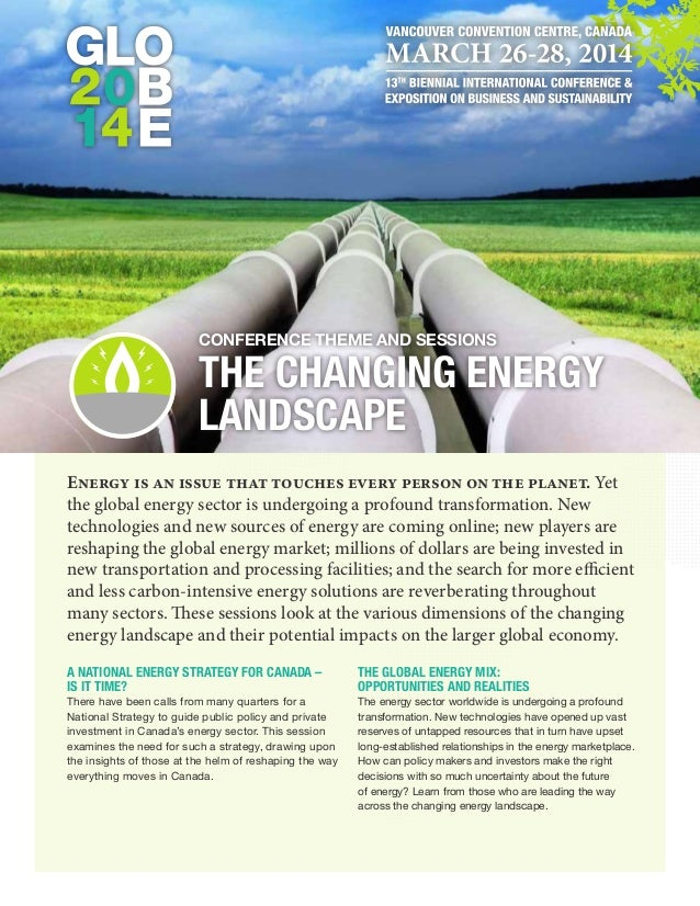 Conference Theme and Sessions  The Changing Energy Landscape Energy is an issue that touches every person on the planet. Y...