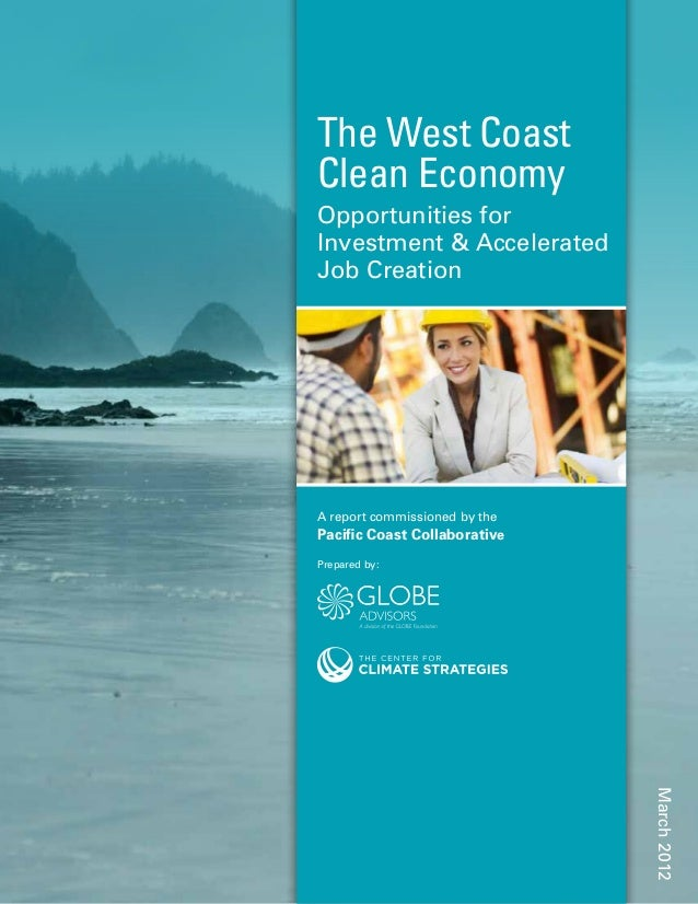 A report commissioned by the Pacific Coast Collaborative Prepared by: The West Coast Clean Economy Opportunities for Inves...