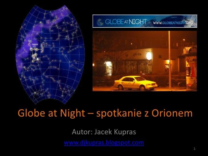 Globe at Night – spotkanie z Orionem           Autor: Jacek Kupras         www.djkupras.blogspot.com                      ...