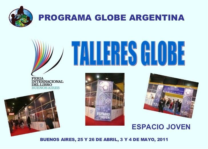 PROGRAMA GLOBE ARGENTINA TALLERES GLOBE ESPACIO JOVEN BUENOS AIRES, 25 Y 26 DE ABRIL, 3 Y 4 DE MAYO, 2011