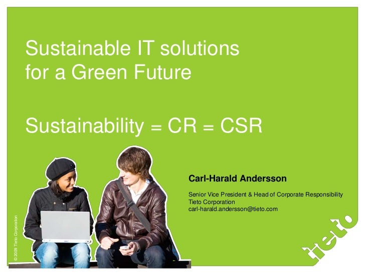 Sustainable IT solutions <br />for a Green Future<br />Sustainability = CR = CSR<br />Carl-Harald Andersson<br />Senior Vi...