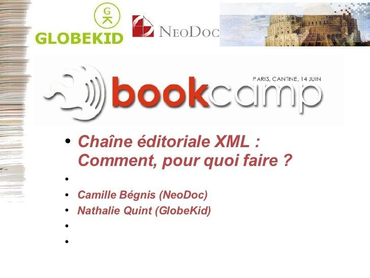 <ul><li>Chaîne éditoriale XML :  Comment, pour quoi faire ? </li></ul><ul><li>Camille Bégnis (NeoDoc) </li></ul><ul><li>Na...
