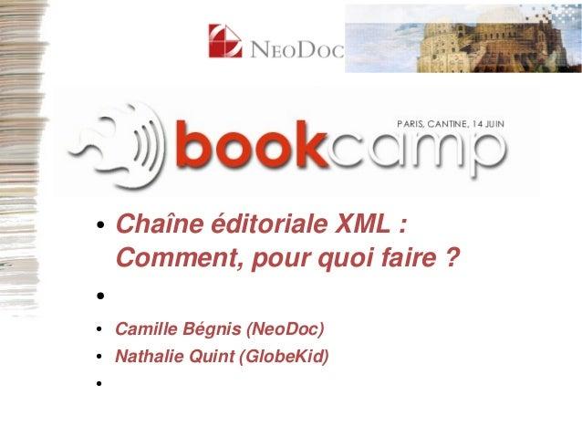● ChaîneéditorialeXML: Comment,pourquoifaire? ● ● CamilleBégnis(NeoDoc) ● NathalieQuint(GlobeKid) ●