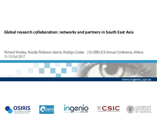 Global research collaboration: networks and partners in South East Asia Richard Woolley, Nicolás Robinson-García, Rodrigo ...