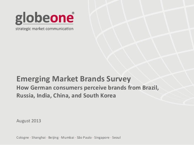 Cologne  Shanghai  Beijing  Mumbai  São Paulo  Singapore  Seoul Emerging Market Brands Survey How German consumers p...