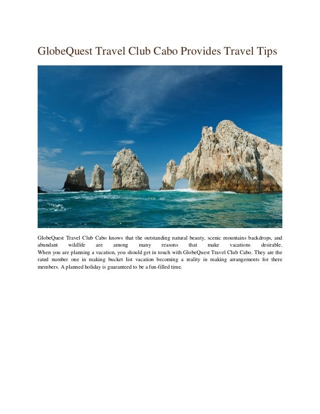 GlobeQuest Travel Club Cabo Provides Travel Tips GlobeQuest Travel Club Cabo knows that the outstanding natural beauty, sc...