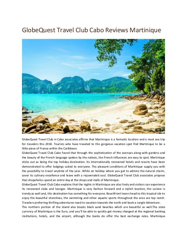 GlobeQuest Travel Club Cabo Reviews Martinique GlobeQuest Travel Club in Cabo associates affirms that Martinique is a fant...