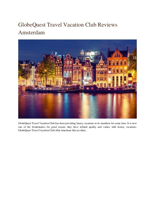 GlobeQuest Travel Vacation Club Reviews Amsterdam GlobeQuest Travel Vacation Club has been providing luxury vacations to i...