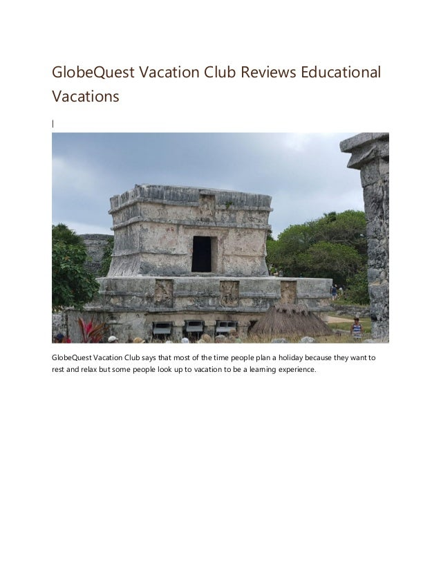 GlobeQuest Vacation Club Reviews Educational Vacations | GlobeQuest Vacation Club says that most of the time people plan a...