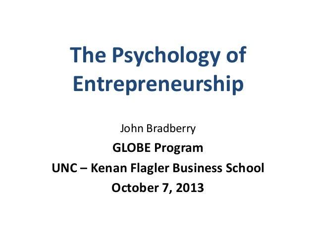 The Psychology of Entrepreneurship John Bradberry  GLOBE Program UNC – Kenan Flagler Business School October 7, 2013