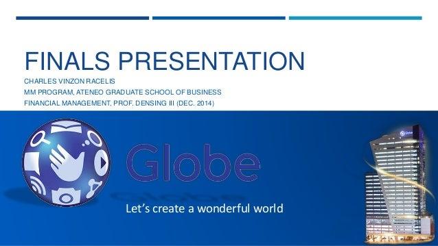 FINALS PRESENTATION  CHARLES VINZON RACELIS  MM PROGRAM, ATENEO GRADUATE SCHOOL OF BUSINESS  FINANCIAL MANAGEMENT, PROF. D...