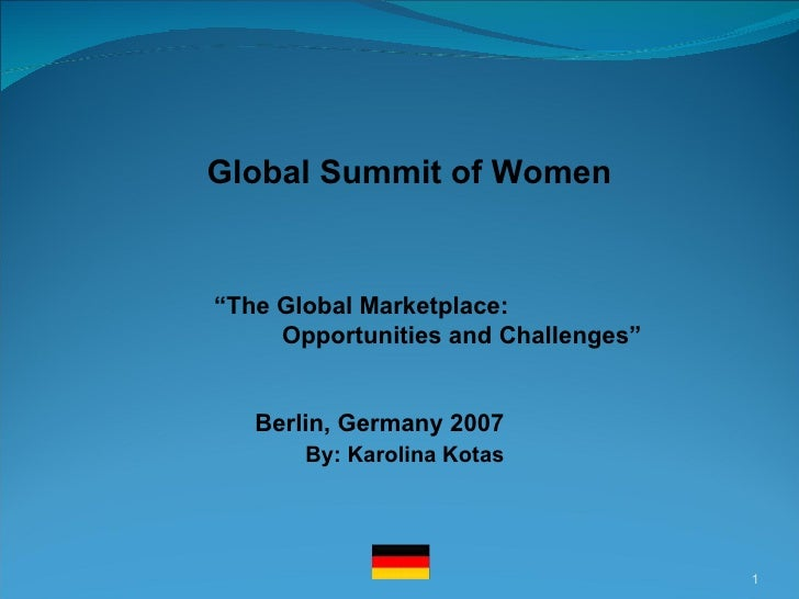 """Berlin, Germany 2007 By: Karolina Kotas """" The Global Marketplace:   Opportunities and Challenges"""" Global Summit o..."""