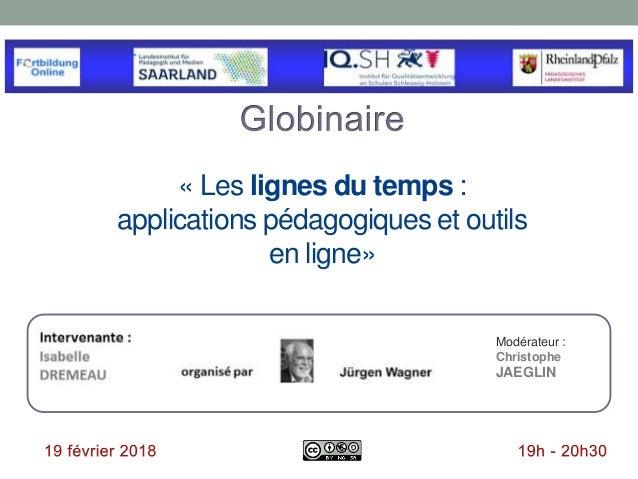 « Les lignes du temps : applications pédagogiques et outils en ligne» Modérateur : Christophe JAEGLIN