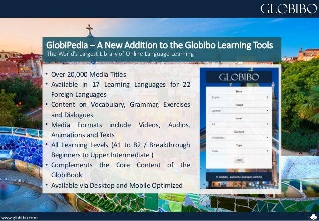 www.globibo.com GlobiPedia – A New Addition to the Globibo Learning Tools Globibo • Over 20,000 Media Titles • Available i...