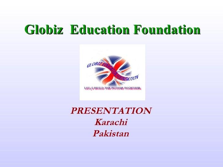 PRESENTATION Karachi Pakistan Globiz  Education Foundation