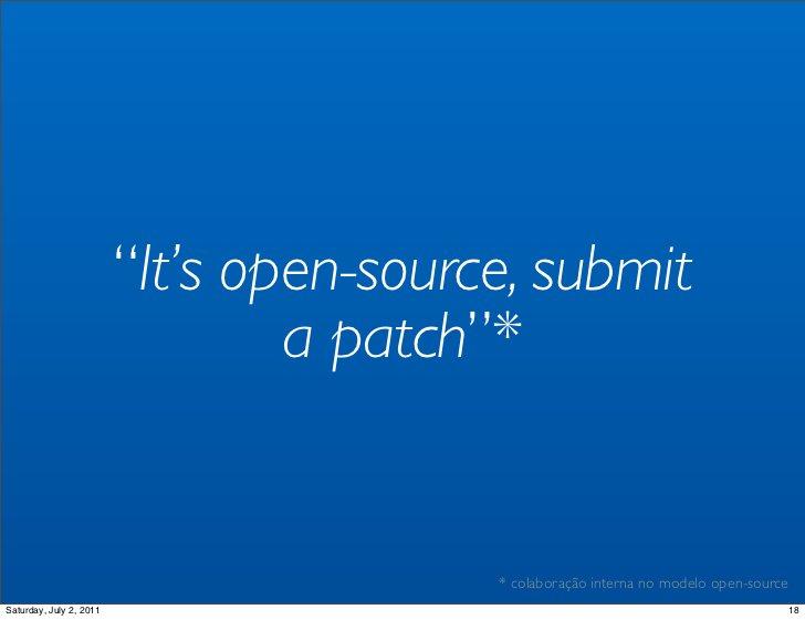 """""""It's open-source, submit                                 a patch""""*                                         * colaboração ..."""