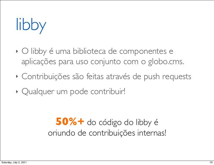 libby            ‣    O!libby!é uma biblioteca de componentes e                 aplicações para uso conjunto com o globo.c...
