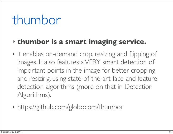 thumbor            ‣    thumbor is a smart imaging service.            ‣    It enables on-demand crop, resizing and flippin...