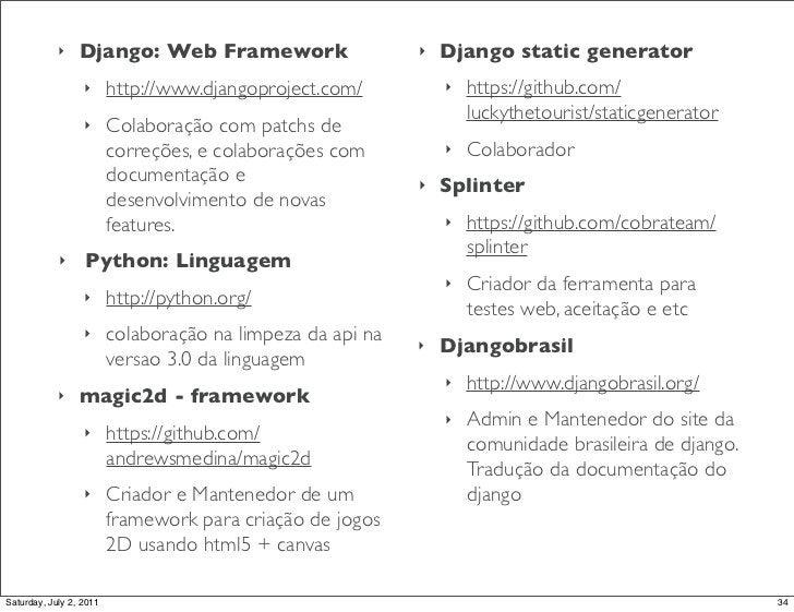 ‣    Django: Web Framework!                     ‣   Django static generator                  ‣      http://www.djangoproje...