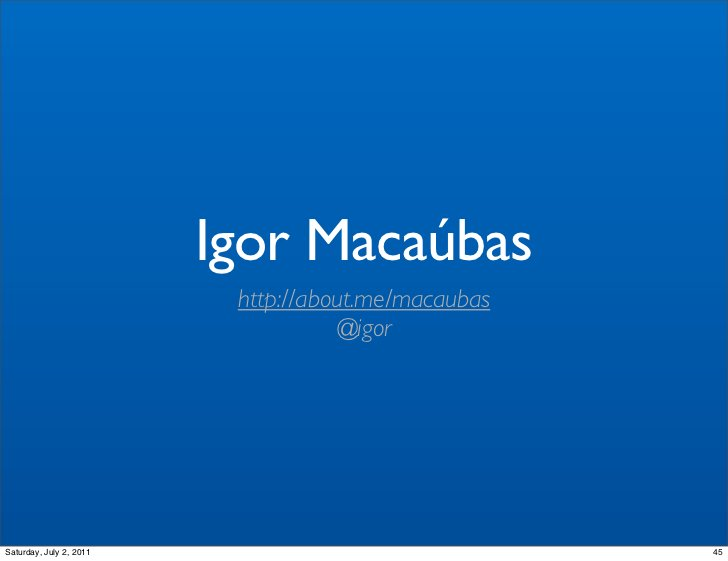 Igor Macaúbas                          http://about.me/macaubas                                    @igorSaturday, July 2, ...