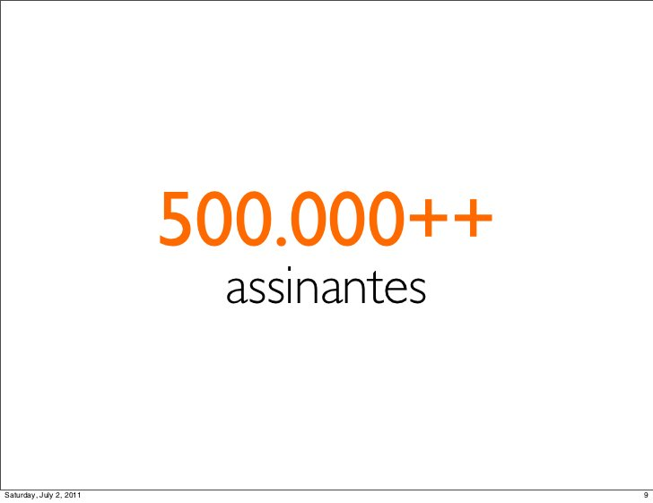 500.000++                          assinantesSaturday, July 2, 2011                 9