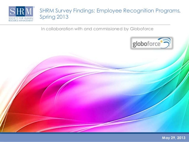 SHRM Survey Findings: Employee Recognition Programs,Spring 2013In collaboration with and commissioned by GloboforceMay 29,...