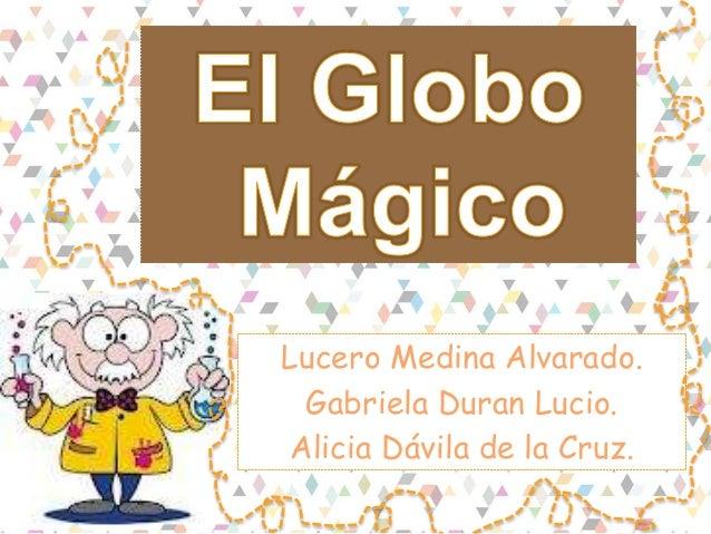 Lucero Medina Alvarado. Gabriela Duran Lucio. Alicia Dávila de la Cruz.