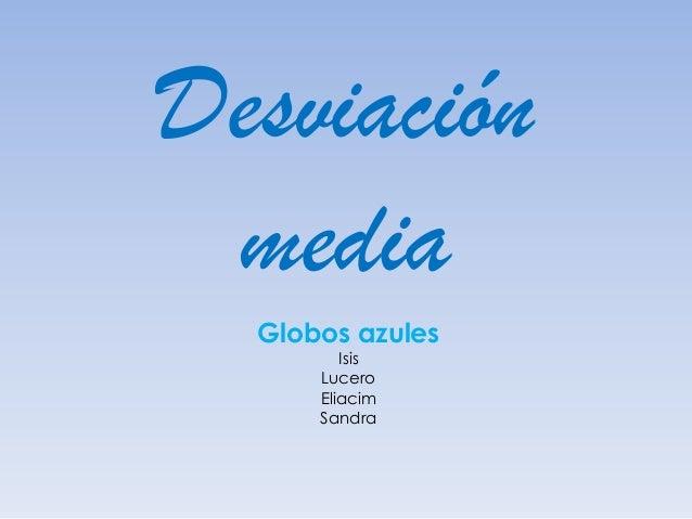 Desviación media Globos azules Isis Lucero Eliacim Sandra