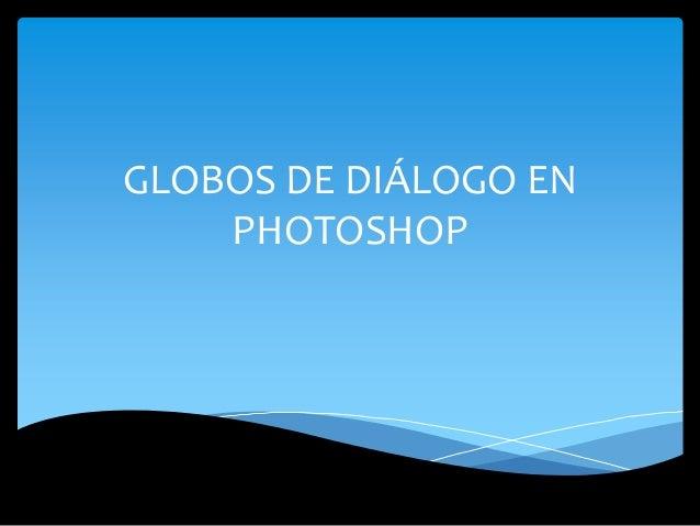 GLOBOS DE DIÁLOGO EN PHOTOSHOP