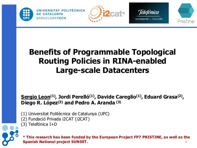 Benefits of Programmable Topological Routing Policies in RINA-enabled Large-scale Datacenters Sergio Leon(1), Jordi Perell...