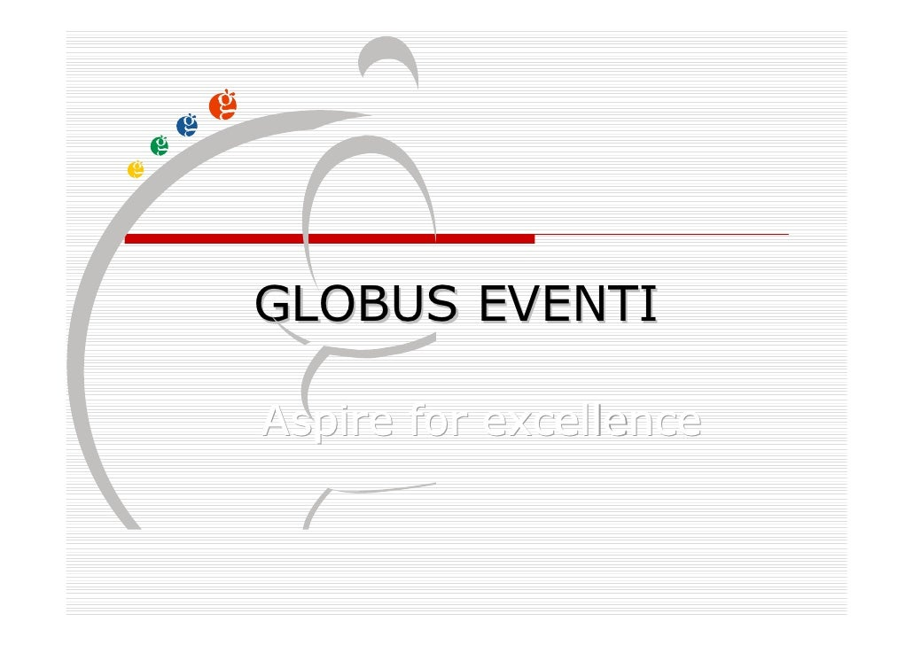 GLOBUS EVENTI  Aspire for excellence