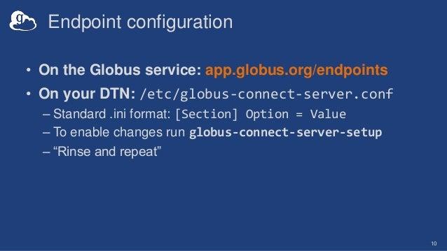 Endpoint configuration • On the Globus service: app.globus.org/endpoints • On your DTN: /etc/globus-connect-server.conf – ...